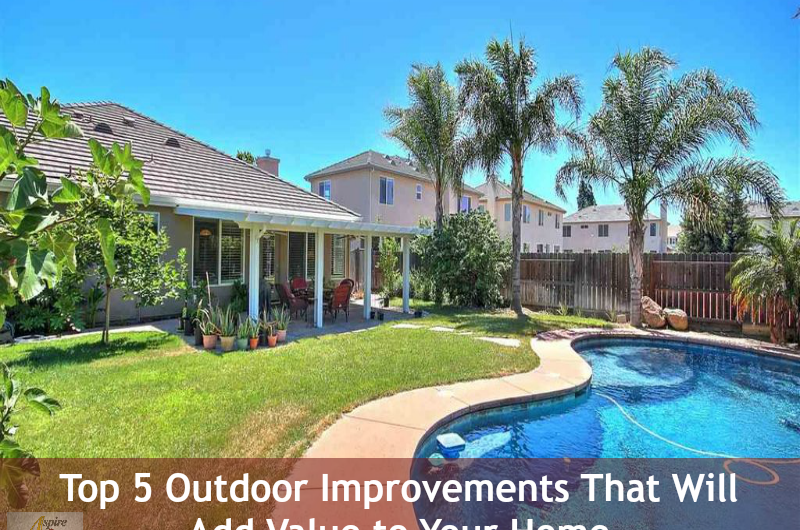 Top 5 Outdoor Improvements That Will Add Value To Your Home Pleasanton Homes For Rhonda Fee 925 200 0827